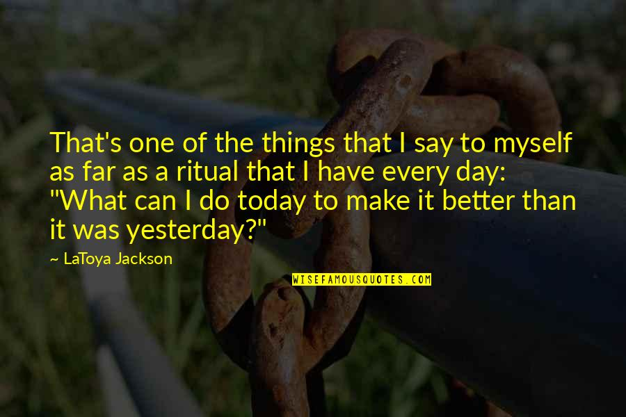 Today's A Better Day Quotes By LaToya Jackson: That's one of the things that I say