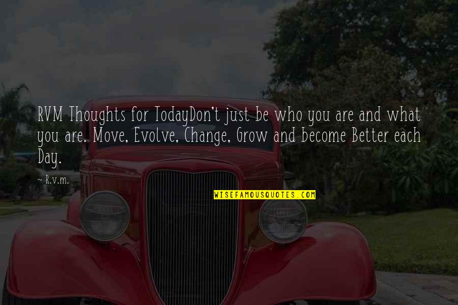 Today's A Better Day Quotes By R.v.m.: RVM Thoughts for TodayDon't just be who you
