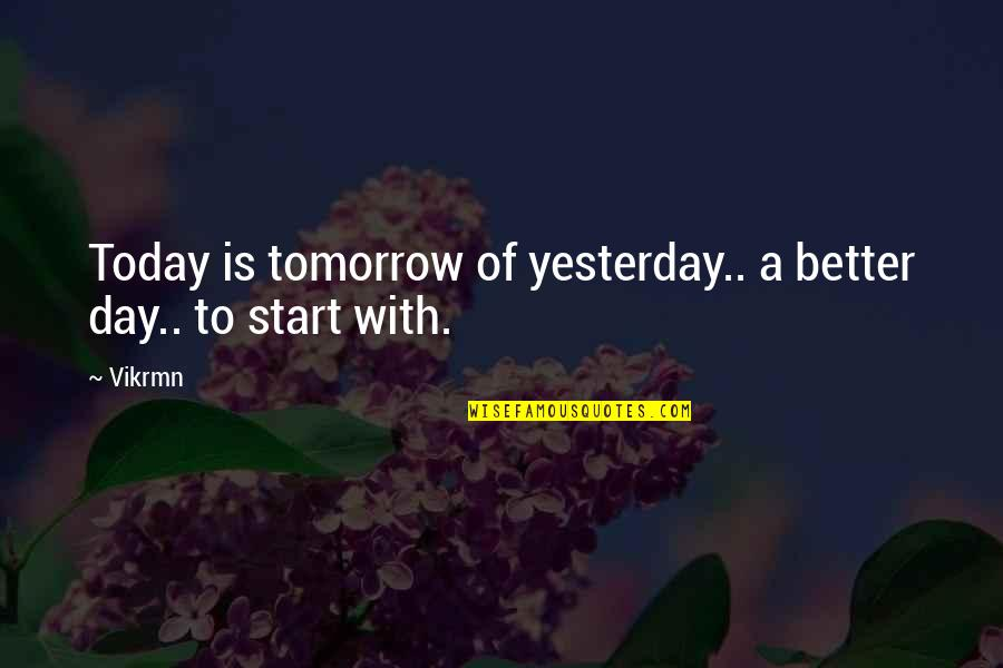 Today's A Better Day Quotes By Vikrmn: Today is tomorrow of yesterday.. a better day..