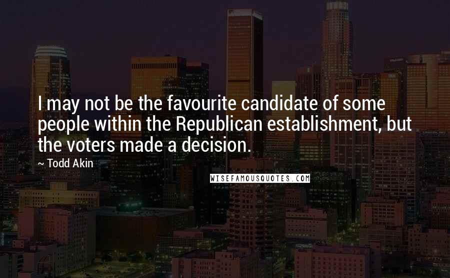 Todd Akin quotes: I may not be the favourite candidate of some people within the Republican establishment, but the voters made a decision.