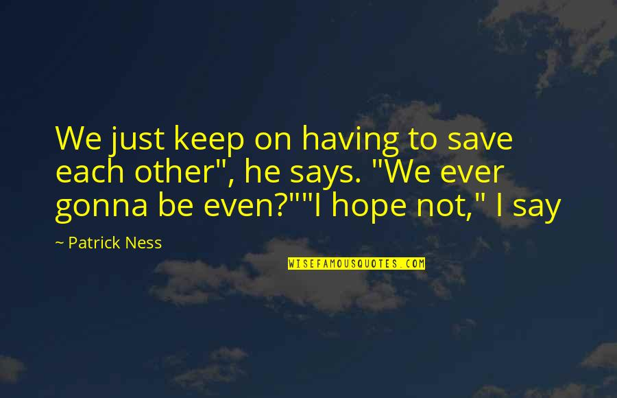 Todd And Viola Quotes By Patrick Ness: We just keep on having to save each