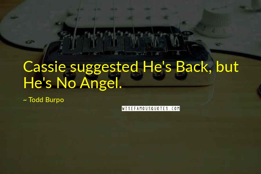 Todd Burpo quotes: Cassie suggested He's Back, but He's No Angel.
