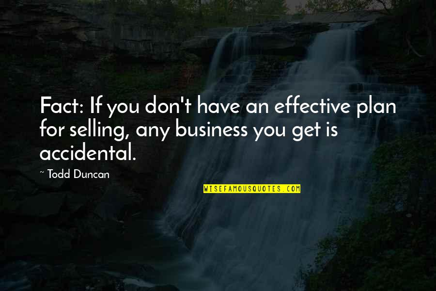 Todd Duncan Quotes By Todd Duncan: Fact: If you don't have an effective plan