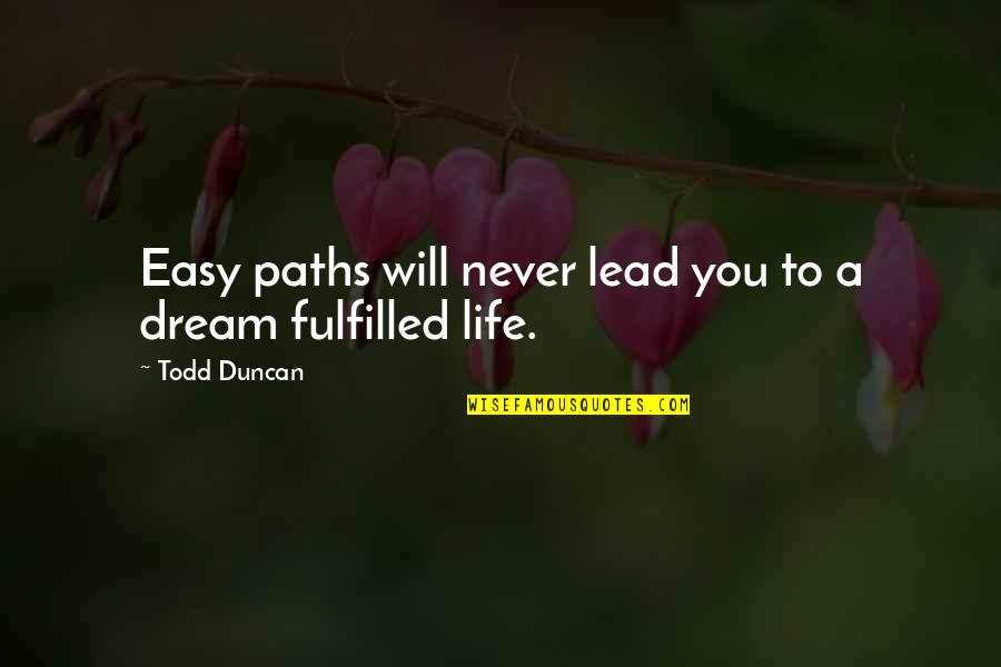 Todd Duncan Quotes By Todd Duncan: Easy paths will never lead you to a
