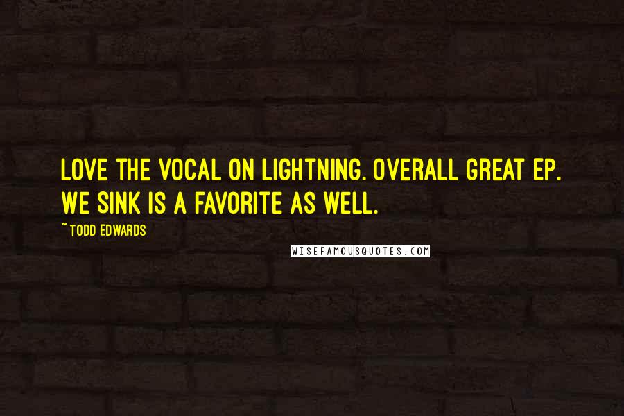 Todd Edwards quotes: Love the vocal on Lightning. Overall great EP. We Sink is a favorite as well.