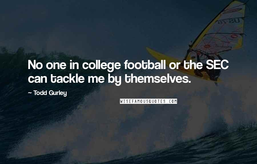 Todd Gurley quotes: No one in college football or the SEC can tackle me by themselves.