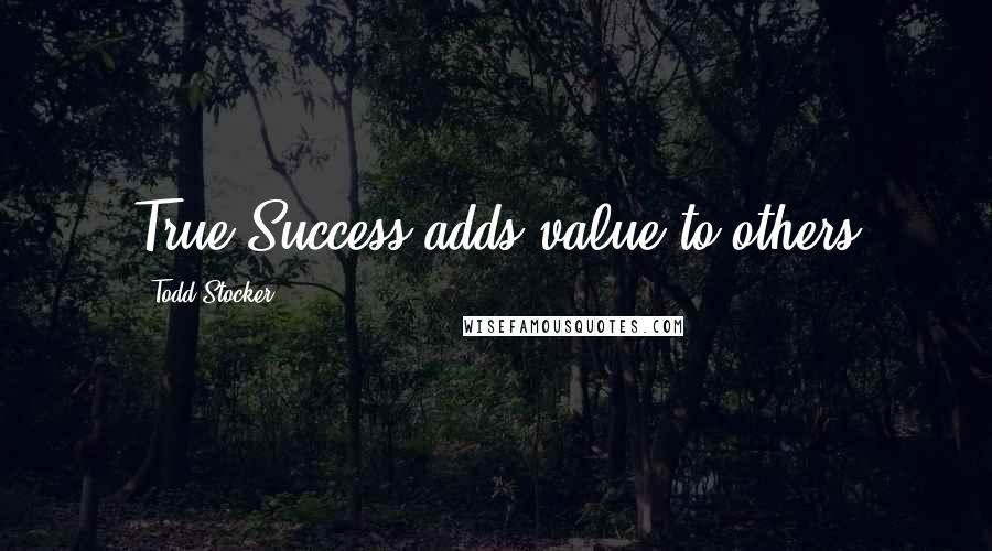 Todd Stocker quotes: True Success adds value to others