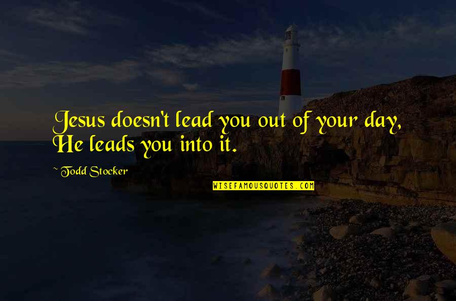 Todd Stocker Quotes By Todd Stocker: Jesus doesn't lead you out of your day,
