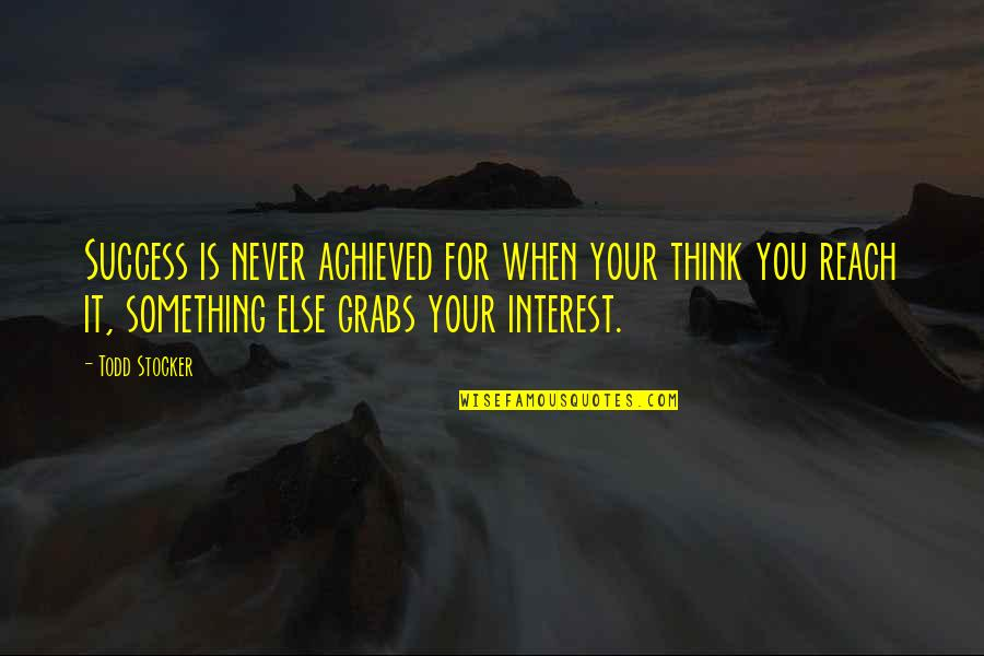 Todd Stocker Quotes By Todd Stocker: Success is never achieved for when your think
