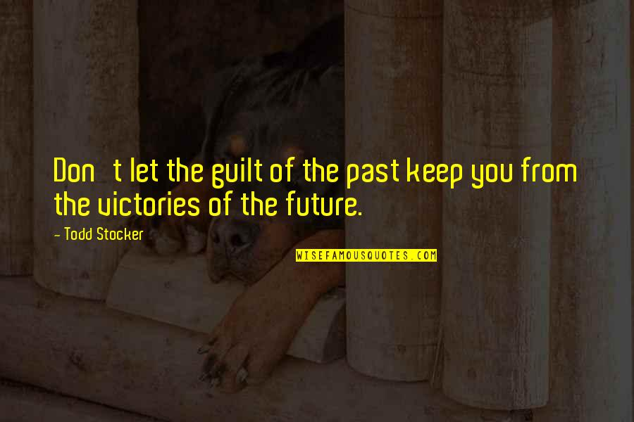 Todd Stocker Quotes By Todd Stocker: Don't let the guilt of the past keep