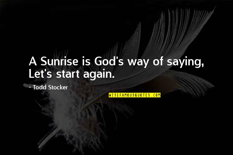 Todd Stocker Quotes By Todd Stocker: A Sunrise is God's way of saying, Let's