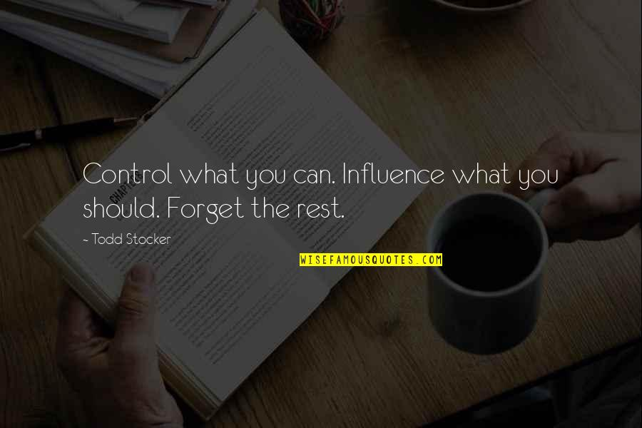 Todd Stocker Quotes By Todd Stocker: Control what you can. Influence what you should.