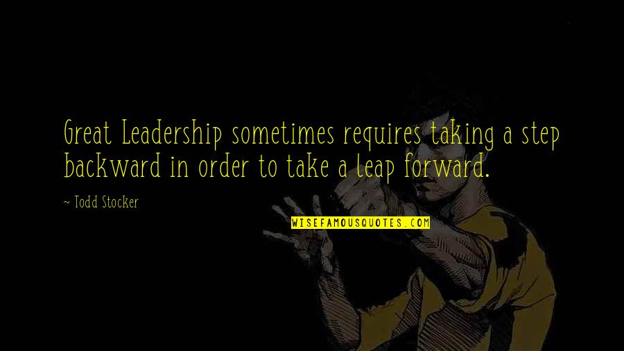 Todd Stocker Quotes By Todd Stocker: Great Leadership sometimes requires taking a step backward