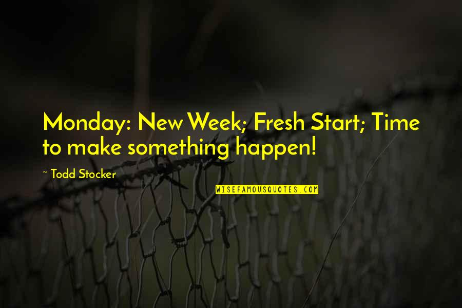 Todd Stocker Quotes By Todd Stocker: Monday: New Week; Fresh Start; Time to make