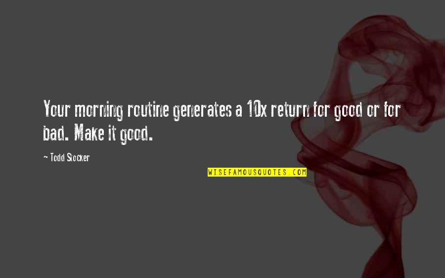 Todd Stocker Quotes By Todd Stocker: Your morning routine generates a 10x return for