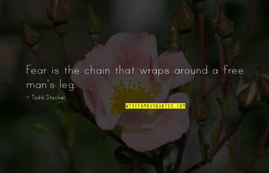 Todd Stocker Quotes By Todd Stocker: Fear is the chain that wraps around a