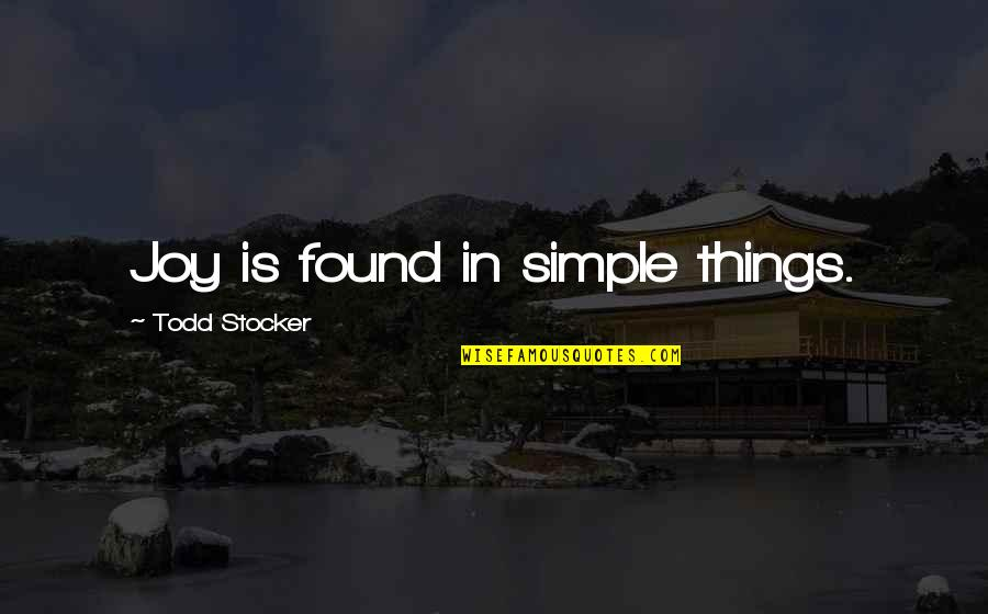 Todd Stocker Quotes By Todd Stocker: Joy is found in simple things.