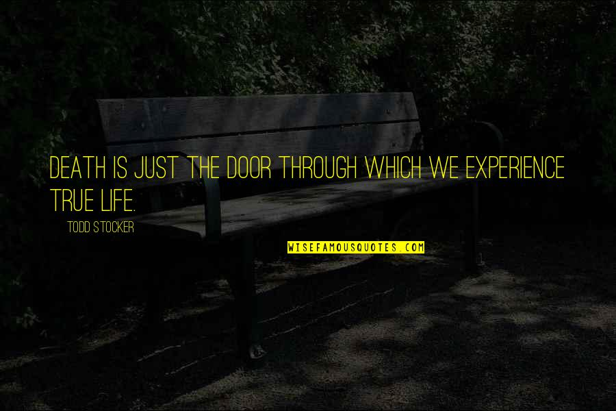 Todd Stocker Quotes By Todd Stocker: Death is just the door through which we