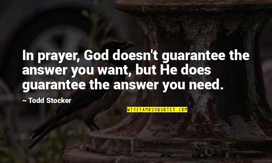 Todd Stocker Quotes By Todd Stocker: In prayer, God doesn't guarantee the answer you
