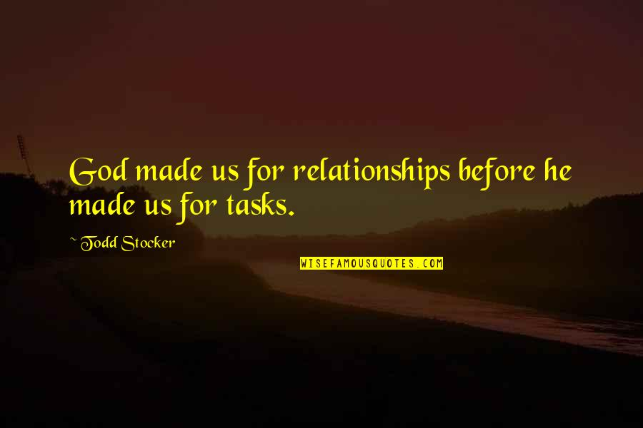 Todd Stocker Quotes By Todd Stocker: God made us for relationships before he made