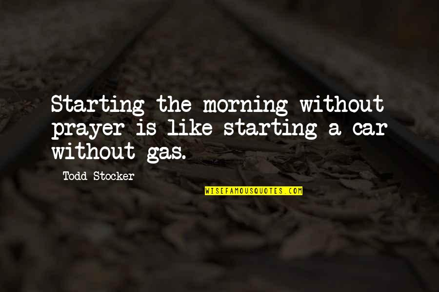 Todd Stocker Quotes By Todd Stocker: Starting the morning without prayer is like starting