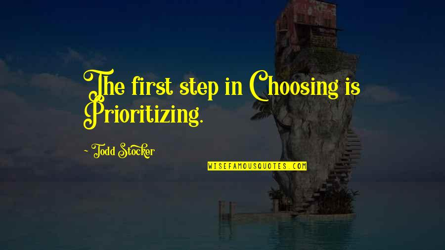 Todd Stocker Quotes By Todd Stocker: The first step in Choosing is Prioritizing.