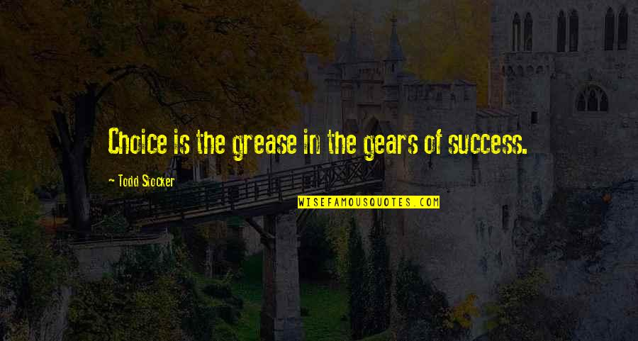 Todd Stocker Quotes By Todd Stocker: Choice is the grease in the gears of