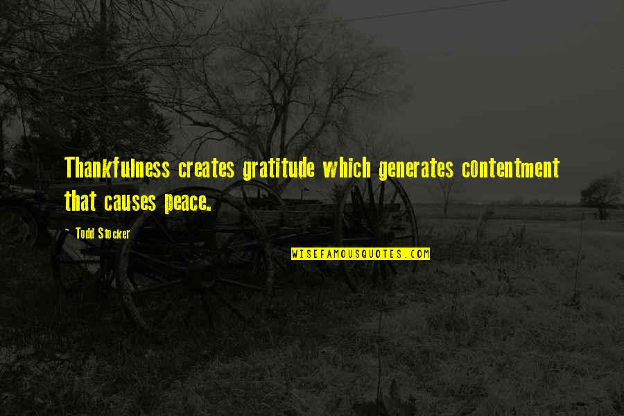 Todd Stocker Quotes By Todd Stocker: Thankfulness creates gratitude which generates contentment that causes