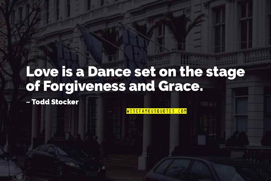 Todd Stocker Quotes By Todd Stocker: Love is a Dance set on the stage