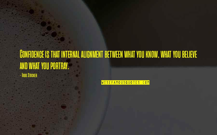 Todd Stocker Quotes By Todd Stocker: Confidence is that internal alignment between what you