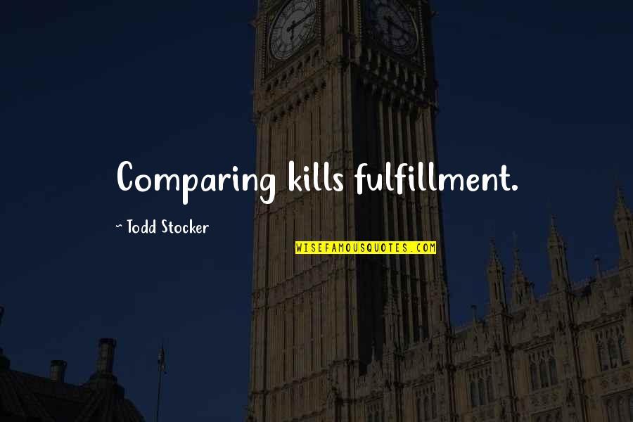 Todd Stocker Quotes By Todd Stocker: Comparing kills fulfillment.
