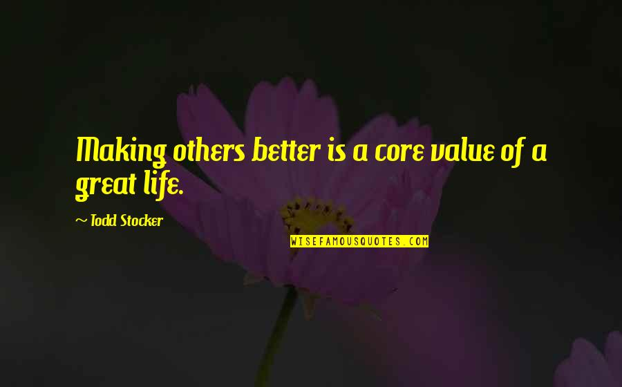 Todd Stocker Quotes By Todd Stocker: Making others better is a core value of