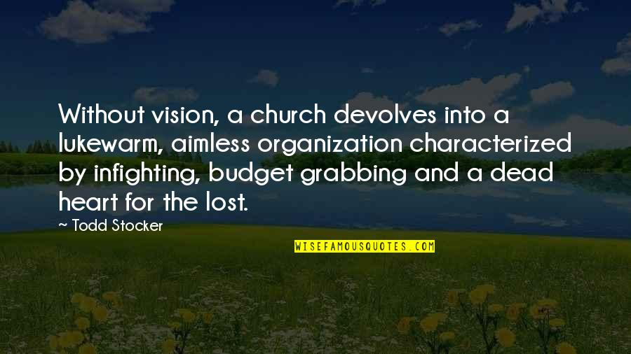 Todd Stocker Quotes By Todd Stocker: Without vision, a church devolves into a lukewarm,