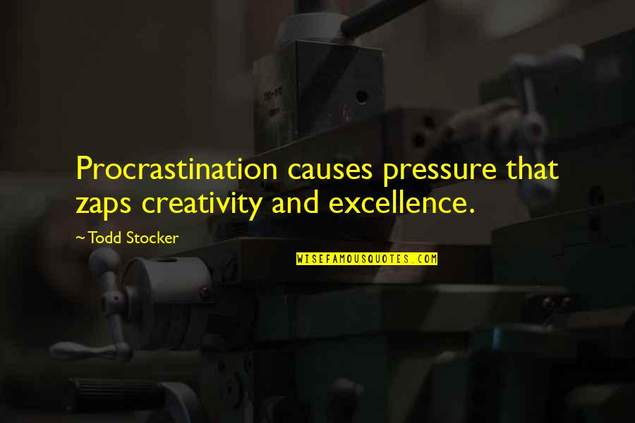 Todd Stocker Quotes By Todd Stocker: Procrastination causes pressure that zaps creativity and excellence.