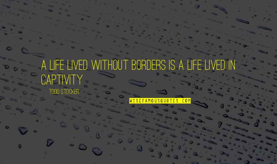 Todd Stocker Quotes By Todd Stocker: A life lived without borders is a life