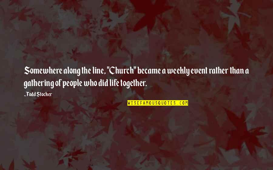 """Todd Stocker Quotes By Todd Stocker: Somewhere along the line, """"Church"""" became a weekly"""