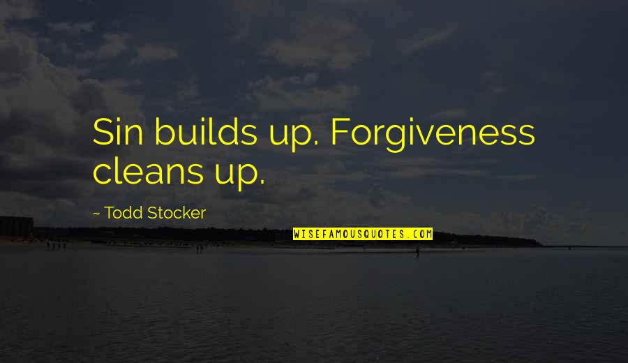 Todd Stocker Quotes By Todd Stocker: Sin builds up. Forgiveness cleans up.