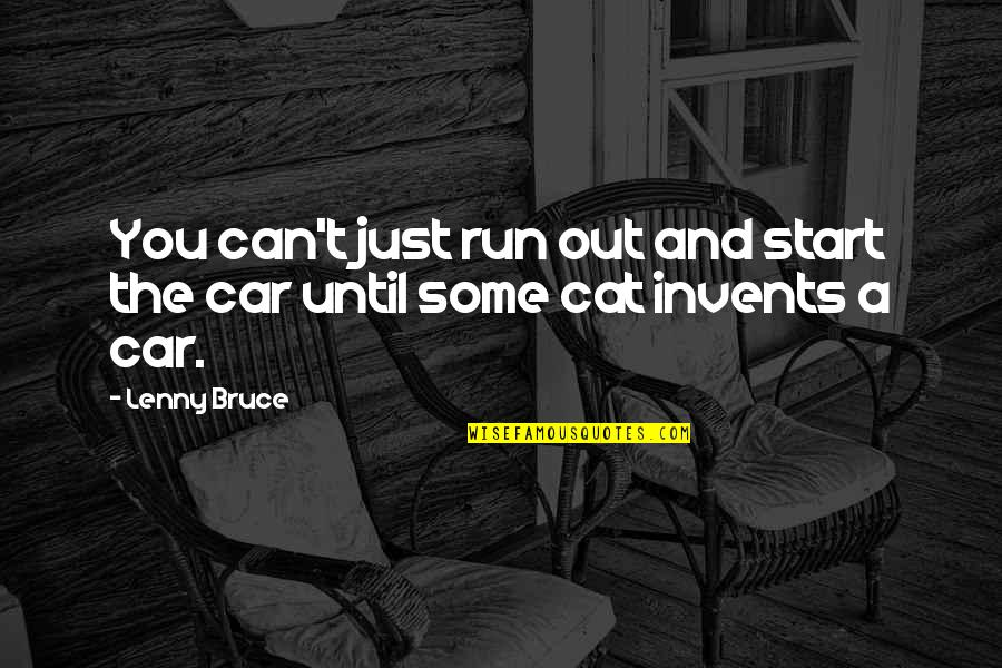Toddler Girl Birthday Quotes By Lenny Bruce: You can't just run out and start the