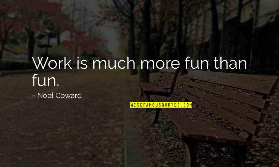 Toddler Girl Birthday Quotes By Noel Coward: Work is much more fun than fun.