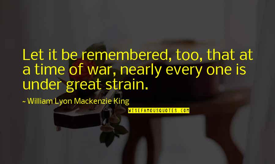 Toddler Girl Birthday Quotes By William Lyon Mackenzie King: Let it be remembered, too, that at a