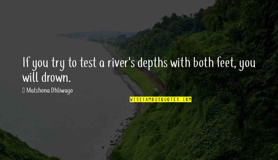 Toddler Wall Quotes By Matshona Dhliwayo: If you try to test a river's depths
