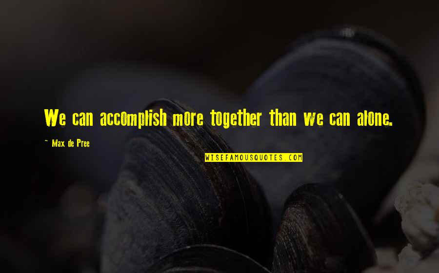 Todo Es Posible Quotes By Max De Pree: We can accomplish more together than we can