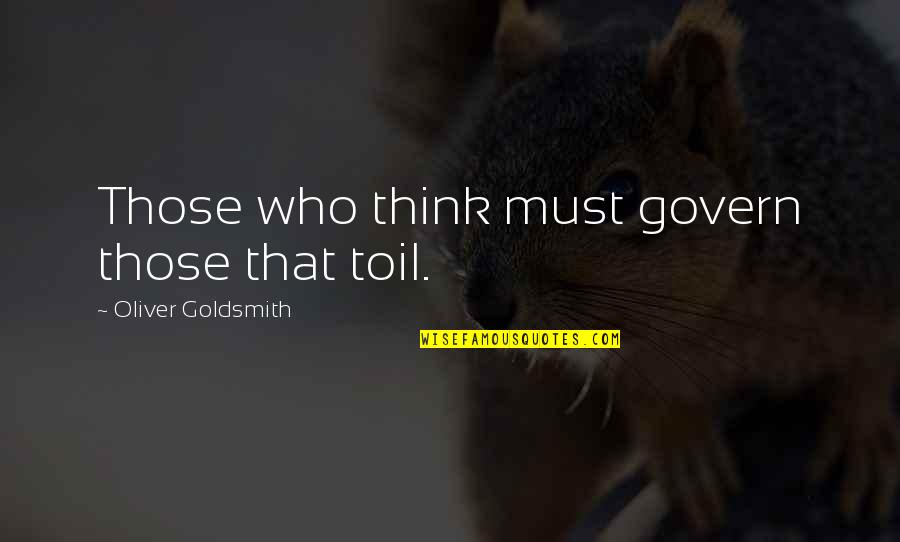 Todo Es Posible Quotes By Oliver Goldsmith: Those who think must govern those that toil.