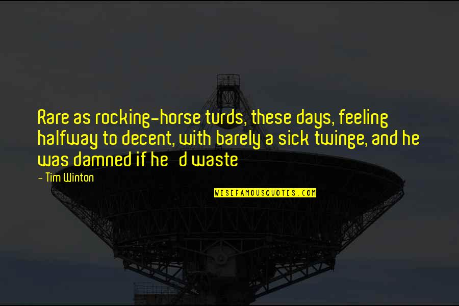 Todo Es Posible Quotes By Tim Winton: Rare as rocking-horse turds, these days, feeling halfway