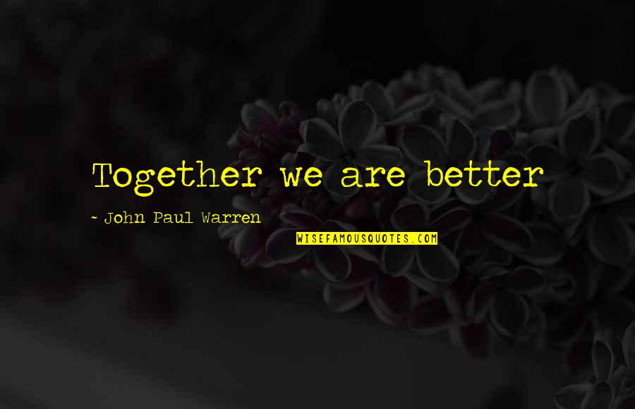 Toe Ring Quotes By John Paul Warren: Together we are better