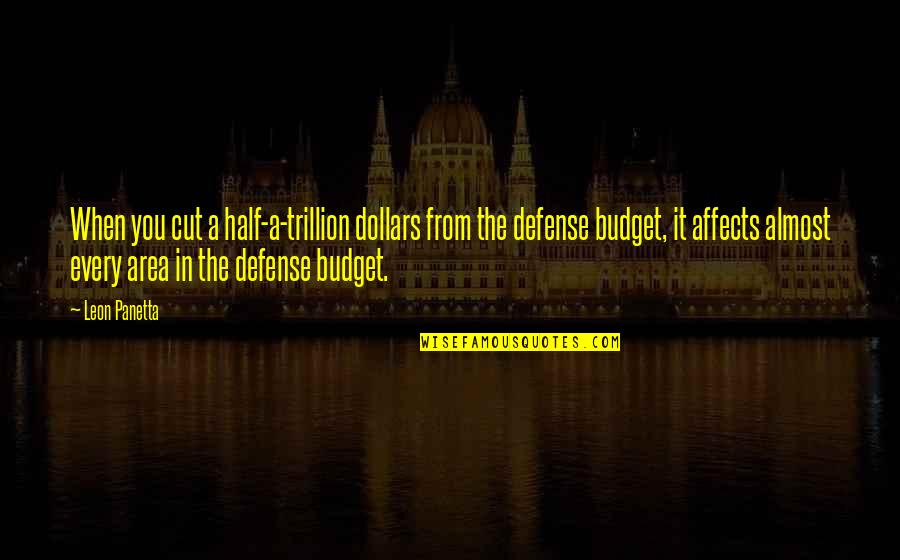 Toe Ring Quotes By Leon Panetta: When you cut a half-a-trillion dollars from the
