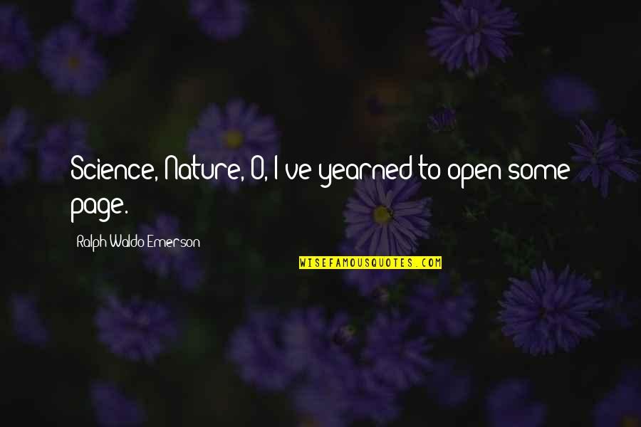 Toe Ring Quotes By Ralph Waldo Emerson: Science, Nature,-O, I've yearned to open some page.