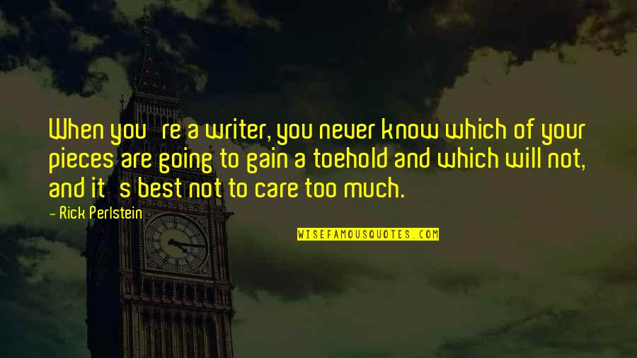 Toehold Quotes By Rick Perlstein: When you're a writer, you never know which