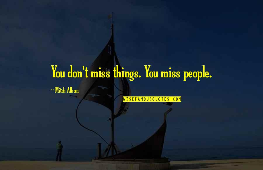 Togami Byakuya Quotes By Mitch Albom: You don't miss things. You miss people.