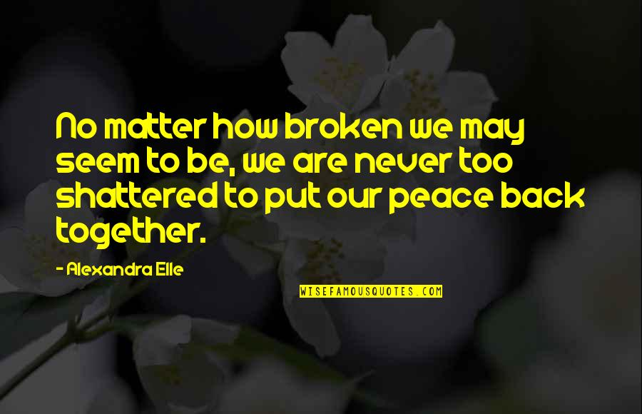 Together We Are Quotes By Alexandra Elle: No matter how broken we may seem to